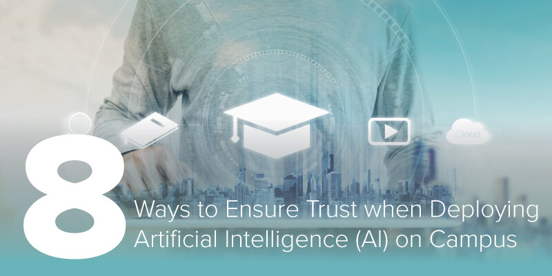 8 Ways to Ensure Trust when Deploying Artificial Intelligence (AI) on Campus